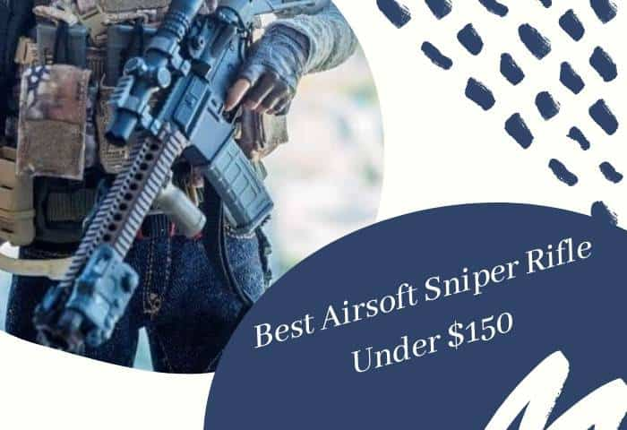 Best Airsoft Sniper Rifle Under $150